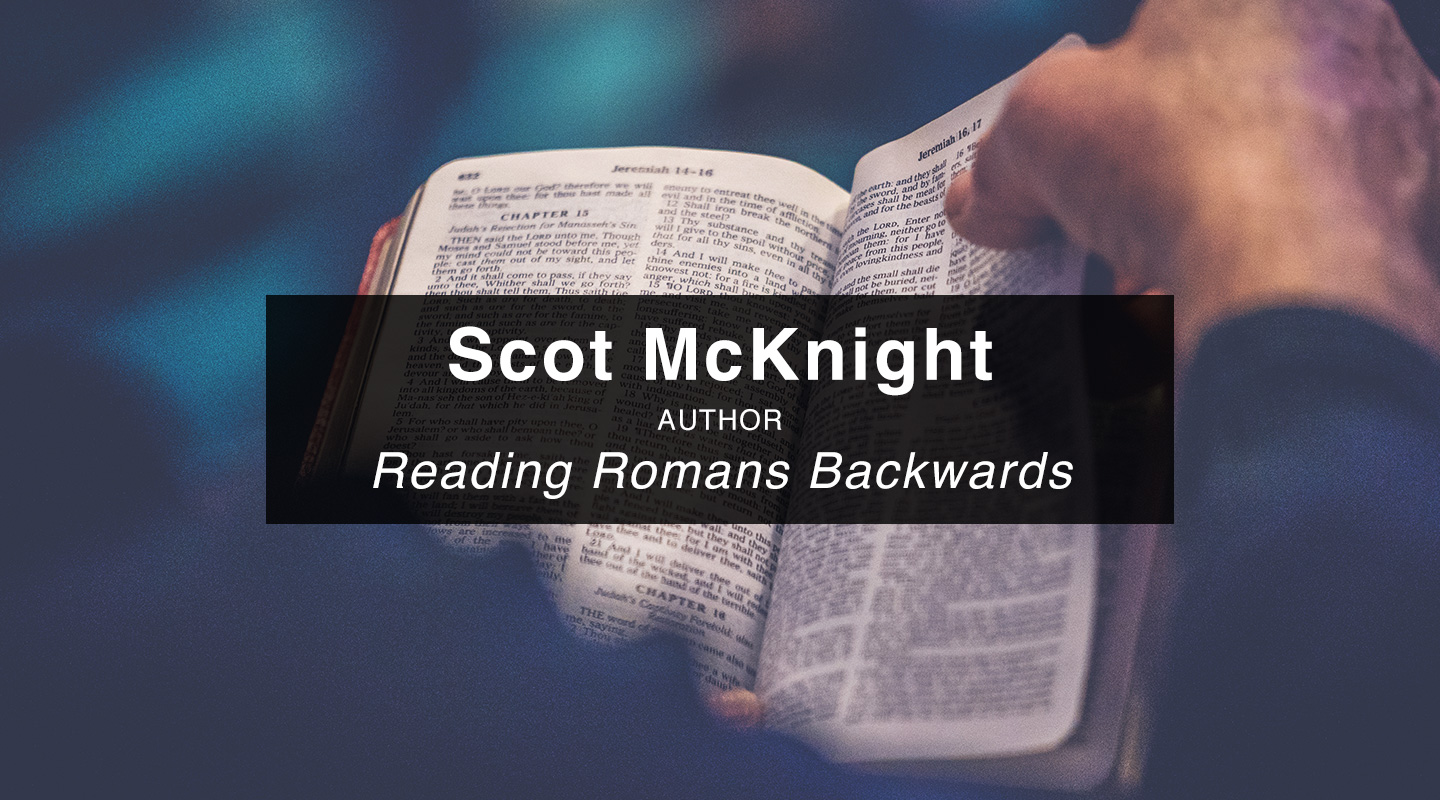 Scot McKnight - Reading Romans Backwards