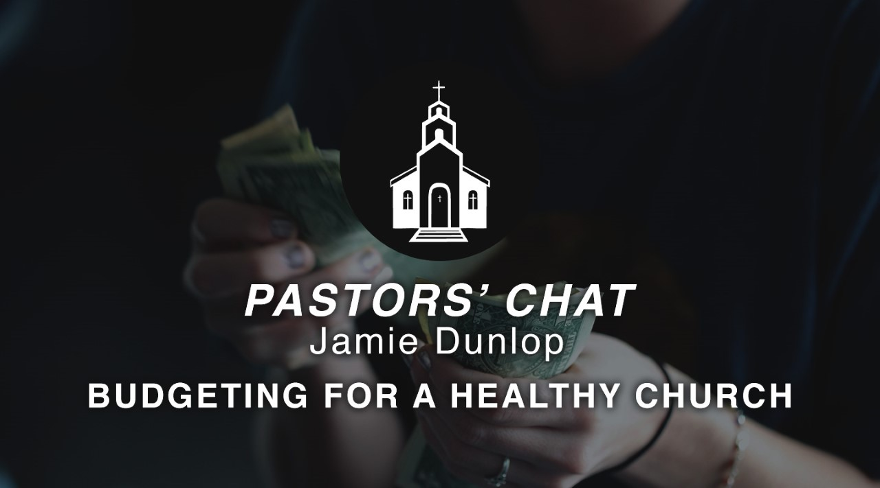 Key Life Pastors' Chat - Budgeting For a Healthy Church