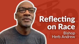 Bishop Herb Andrew | Reflecting on Race video thumbnail