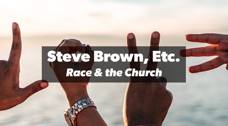 Steve Brown, Etc. - Race and the Church