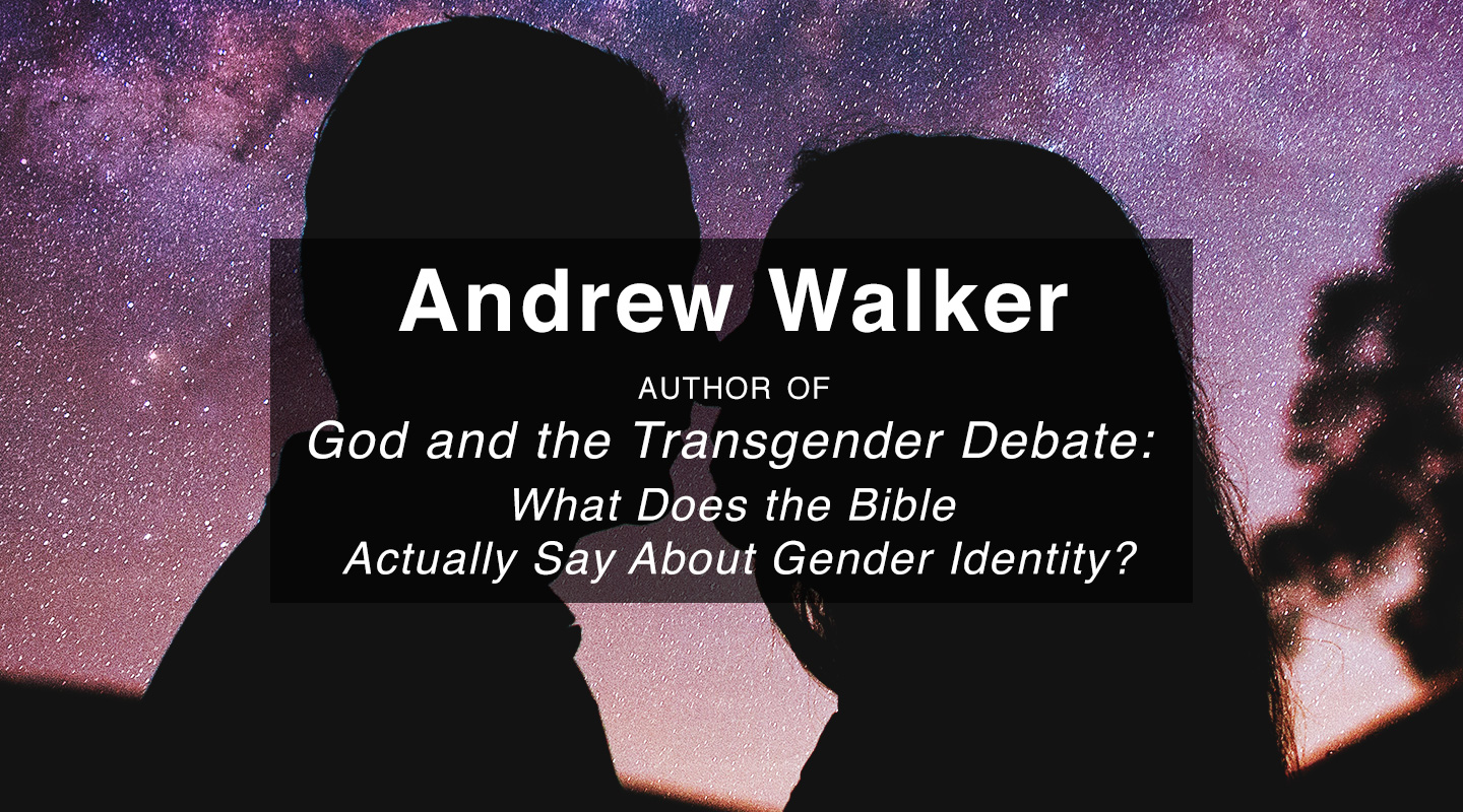 God and the Transgender Debate - Andrew Walker