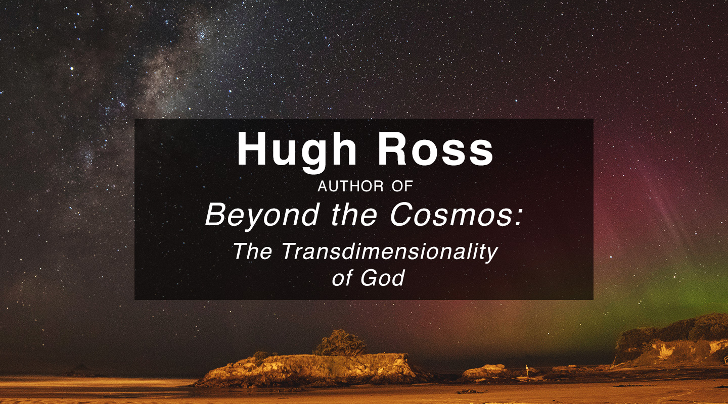 Beyond the Cosmos - Dr. Hugh Ross