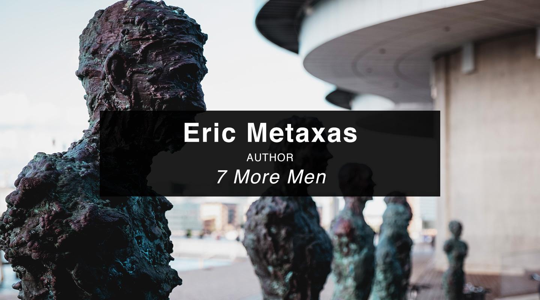 Eric Metaxas   7 More Men