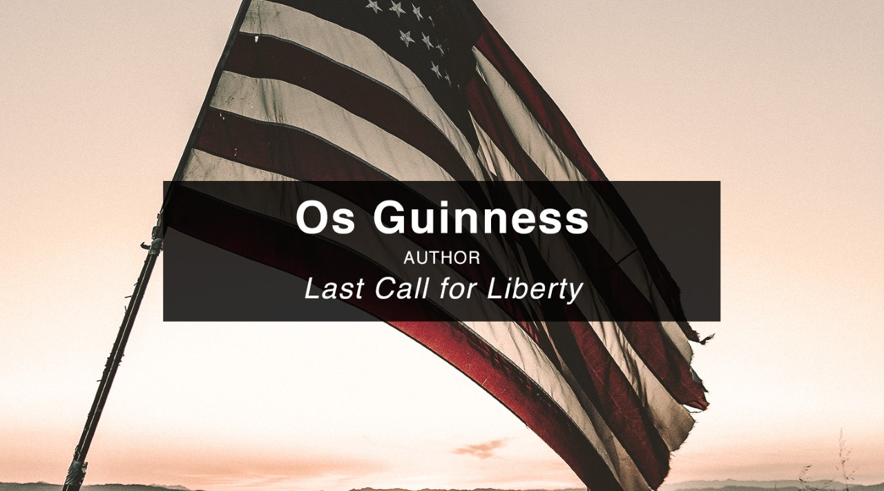 Last Call for Liberty - Dr. Os Guinness