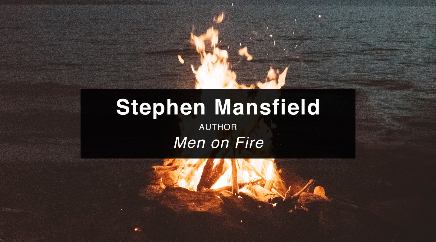 Stephen Mansfield | Men on Fire