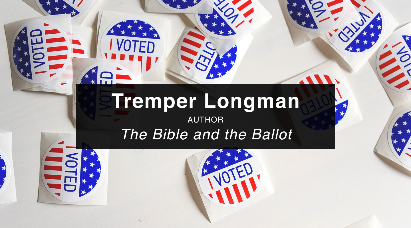 Tremper Longman   The Bible and the Ballot