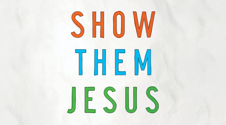 Show Them Jesus - Jack Klumpenhower
