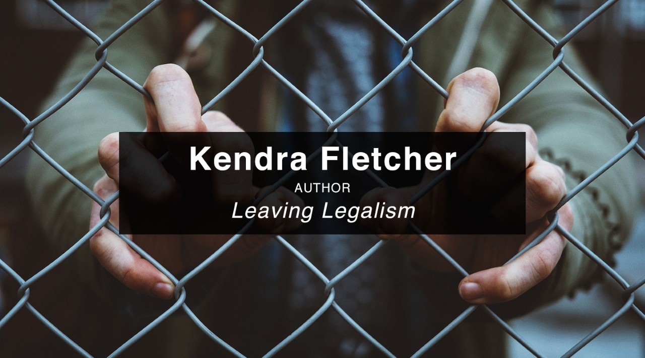 Leaving Legalism – Kendra Fletcher