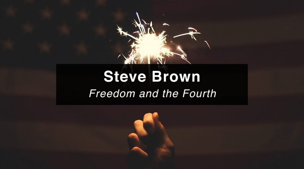 Freedom and the Fourth | Steve Brown, Etc.