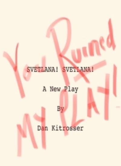 You Ruined My Play! or, Svetlana! Svetlana!
