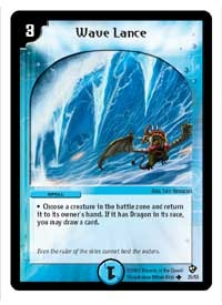 The Wave Lance card from the Duel Masters: Epic Dragons of Hyperchaos expansion can shut down a massive Dragon, or other creature, cheap!