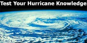 Test your knowledge of hurricanes! How do hurricanes get their names? Which hurricane caused the most damage in history?