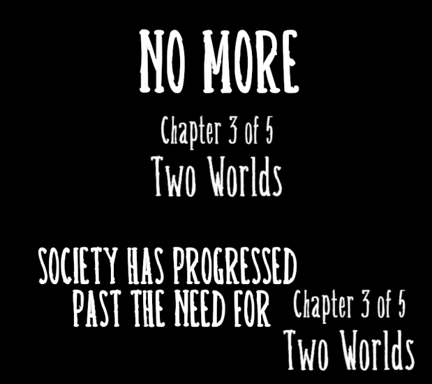no_more_chapter_3_two_worlds.thumb.png.a5479c8528bee8286f58fb38e3af1b5e.png