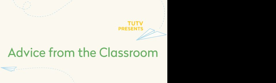 TUTV Presents Advice from a Classroom