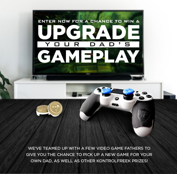 Enter Now for a Chance to Win & Upgrade Your Dad's Gameplay! We've teamed up with a few video game fathers to give you the chance to pick up a new game for your own Dad, as well as other KontrolFreek prizes!