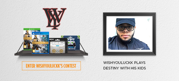 WishYouLuckk - Plays Destiny with His Daughter. Enter WishYouLuckk's Contest to Win A Bungie Dev Team Autographed Destiny: The Collection, Destiny 2 CQC Signature Edition and KontrolFreek Grips!