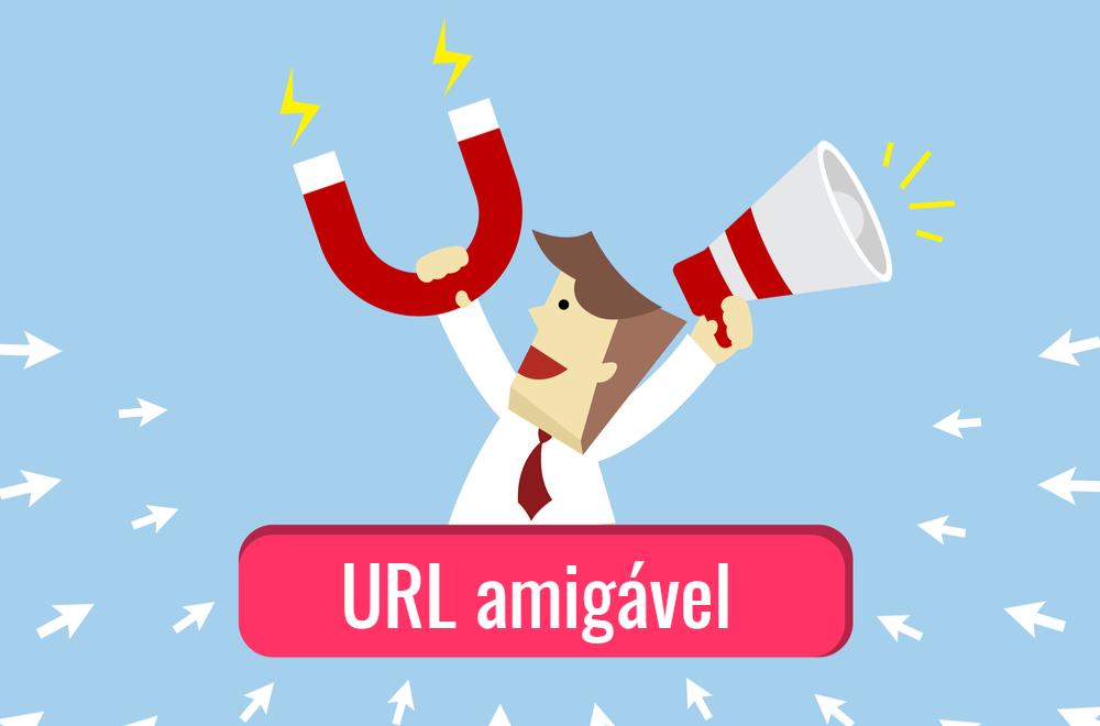 URL amigável: transforme seus links em verdadeiros imãs de cliques