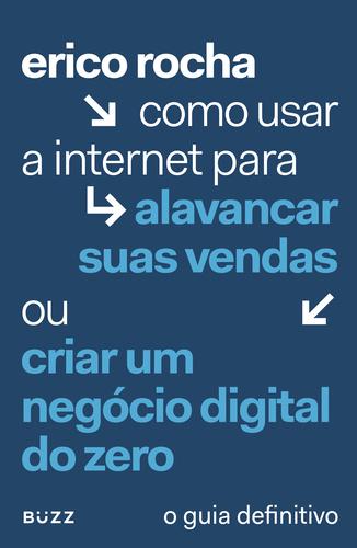 Como Usar a Internet Para Alavancar Suas Vendas ou Começar um Negócio Digital do Zero - Erico Rocha