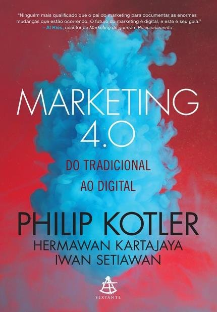 Marketing 4.0: do tradicional ao digital - Philip Kotler e outros