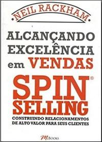 Spin Selling: Alcançando Excelência em Vendas — Neil Rackham
