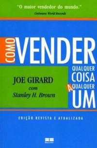 Como Vender Qualquer Coisa a Qualquer Um — Joe Girard