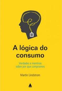 A Lógica do Consumo — Martin Lindstrom