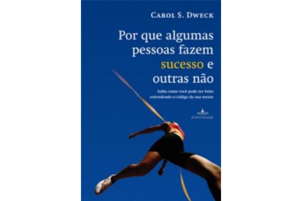 Por que Algumas Pessoas Fazem Sucesso e Outras Não - Carol S. Dweck