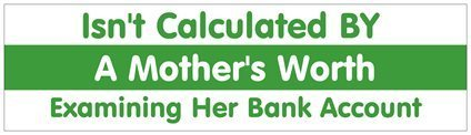 Mother's Worth bumper sticker