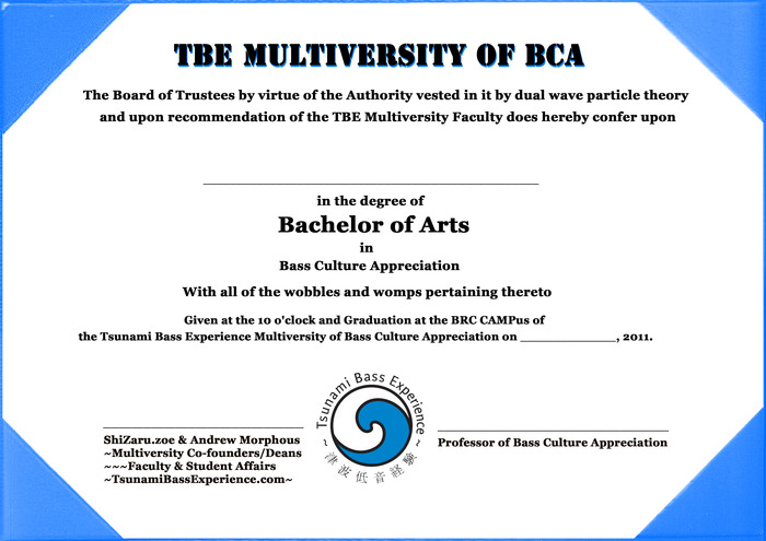 One of two diplomas awarded at the BRC CAMPus of the TBE Multiversity of Bass Culture Appreciation signed by our faculty on playa!!