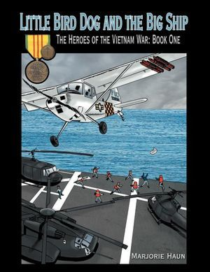 The Heroes of the Vietnam War: Book One Little Bird Dog and the Big Ship