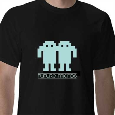 FUTURE FRIENDS T-SHIRT - Increase your pledge an extra $20 to add this to your reward