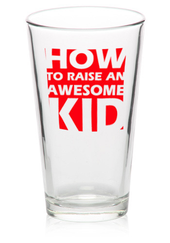 The How to Raise an Awesome Kid Pint Glass (Amateur-artist's Rendering)
