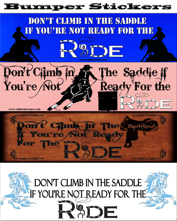 "Click on above picture to enter Ride'em Wear World of bumper stickers.      For $10 you will receive a ""Don't Climb in the saddle if you're not ready for the ride"" bumper sticker."