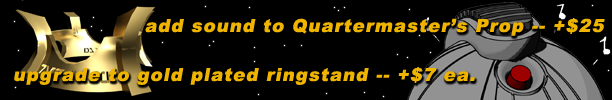 add sound to Quartermaster's Thermal Detonator -- +$25; upgrade to gold plated ringstand -- +$7 ea.