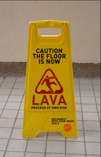 Caution: The Floor Is Now Lava