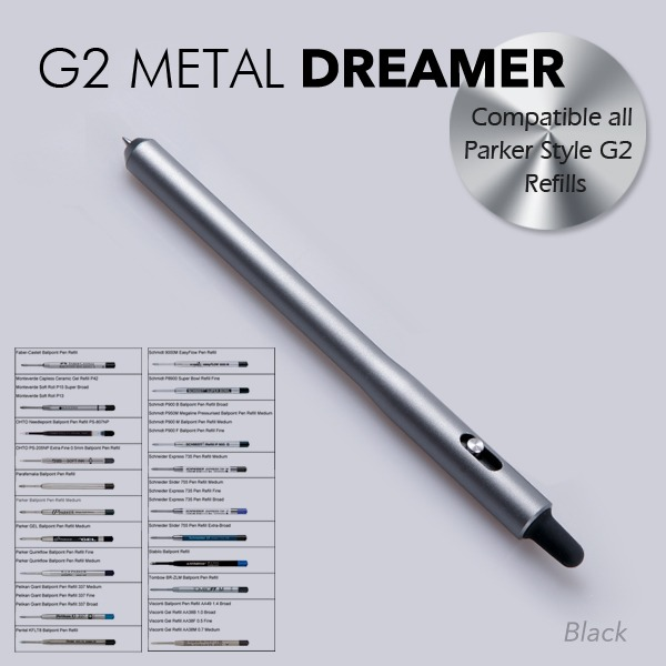 G2 Metal DREAMER: A New Size Compatible all Parker Style G2 Refills, Longer!  Black anodized aluminum