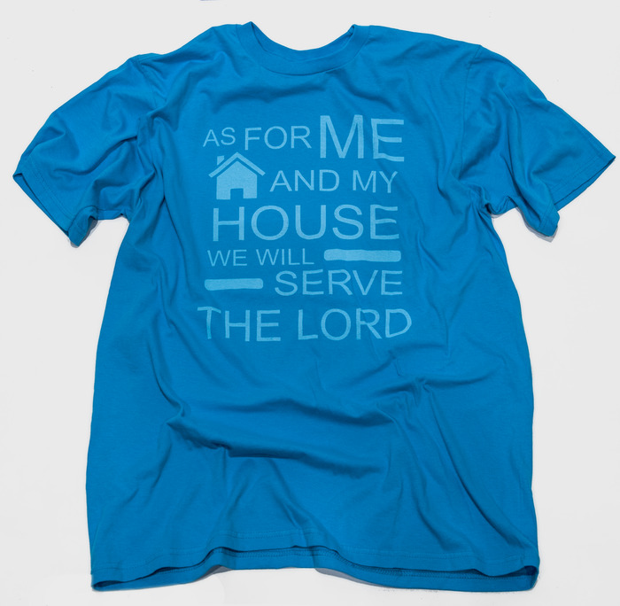 "My House - Shirt inspiration: Joshua 24:15 - Shirt text ""As for me and my house we will serve the Lord"""