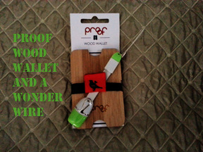 One of the rewards- Proof Bamboo wood wallet and a wonder wire (color will be white)