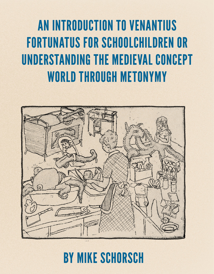 An Introduction to Venantius Fortunatus for Schoolchildren or Understanding the Medieval Concept World through Metonymy by Mike Schorsch