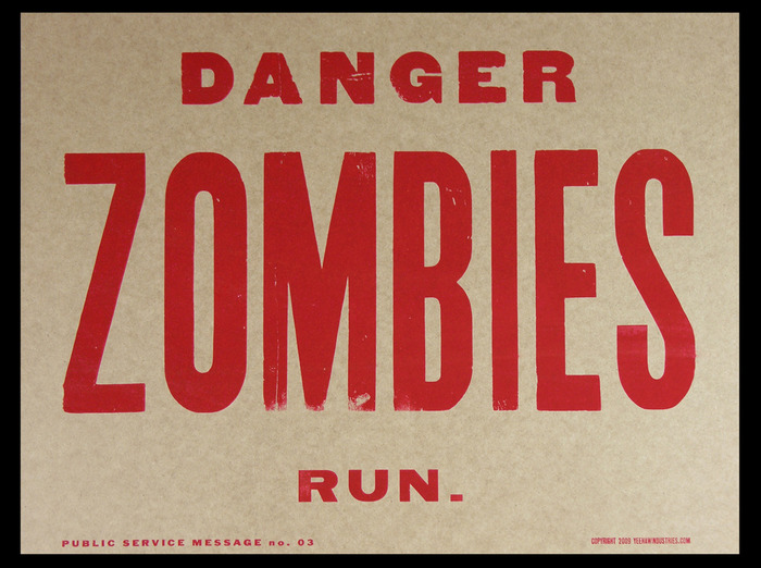 """Danger, ZOMBIES, Run."" Public Service Message. $20."