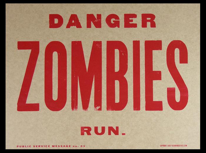 """Danger, ZOMBIES, Run."" Public Service Message. $20."