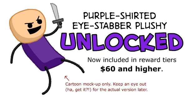 ALL pledges $60 and above now come with a Kickstarter exclusive Purple Shirted Eye Stabber plushie!