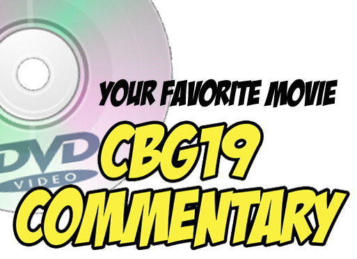 Plege $500 and recieve a personalized CBG19 Commentary track to YOUR Favorite Movie.