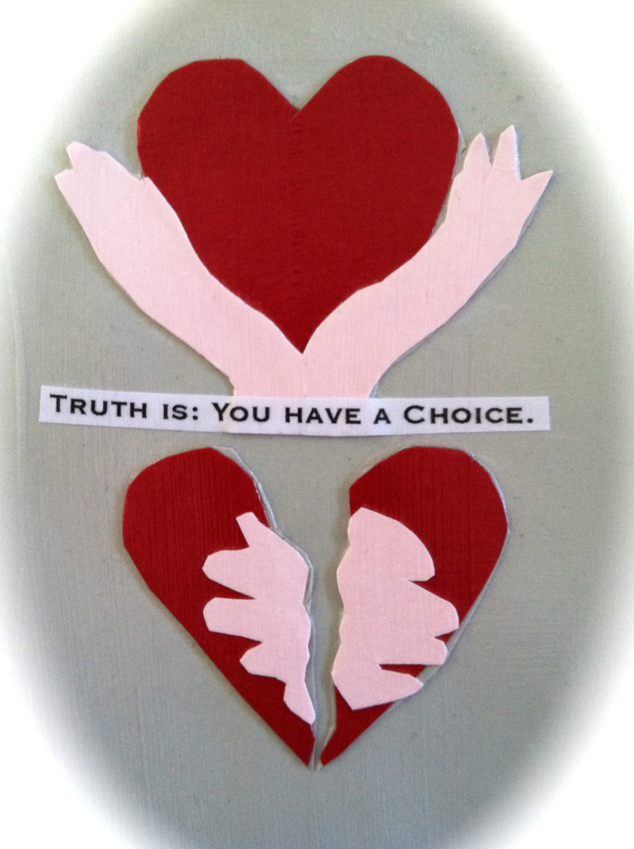 """Truth is: Choice"""