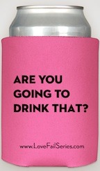 "LoveFail.com ""Are You Going to Drink That?"" Koozie"
