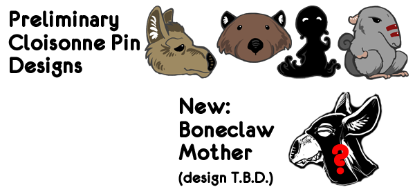 Pin designs. Boneclaw Mother design yet to be finalized.