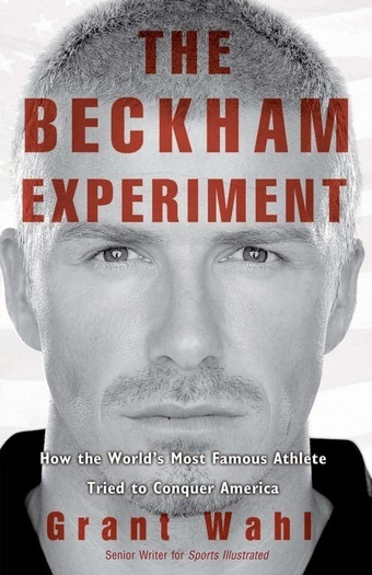 "$40 BECKHAM BOOKS! Get your very own copy -- signed personally to you! -- of soccer journalist GRANT WAHL's acclaimed book ""THE BECKHAM EXPERIMENT"""