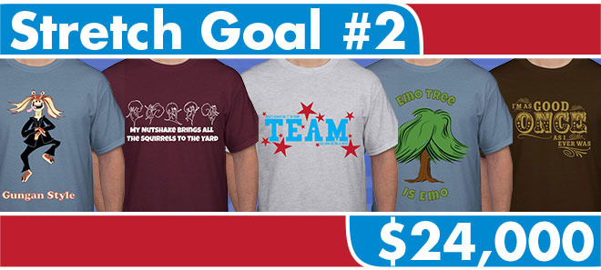 Stretch Goal #2 Unlocks These Designs (L to R): Gungan Style, Nutshake Squirrels, No I in Team, Emo Tree, As Good Once as I Ever Was