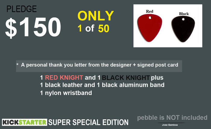 .......................Your BEST opportunity to get your pebble knighted............................... 1 RED Knight+ 1 BLACK KNIGHT+ black Leather wristband+ black anodized aluminum wristband+ black nylon strapKNIGHTS for ONLY 50