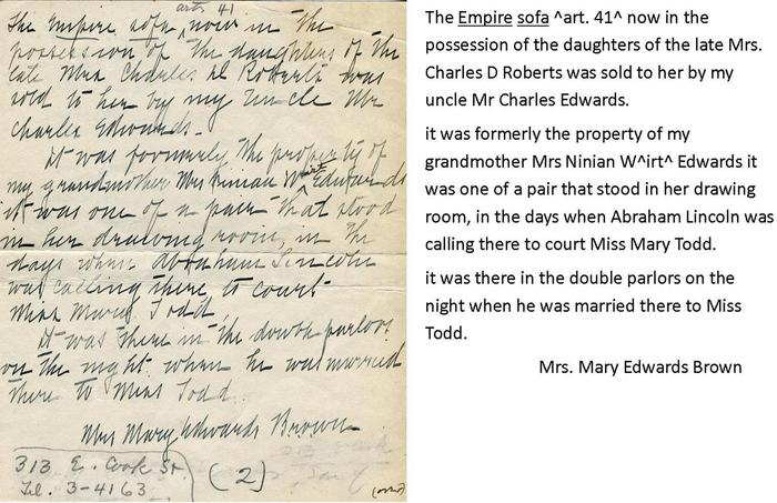 A letter from Ninian and Elizabeth Edwards' granddaughter identifies the sofa as one that sat in her gradmother's parlor when the Lincolns courted and were married.